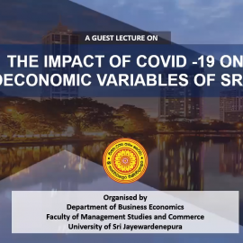 "Guest Lecture on ""The Impact of COVID-19 on Macroeconomic Variables in Sri Lanka"